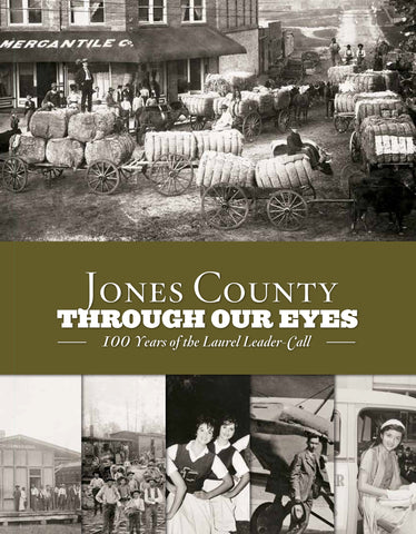 Jones County: Through Our Eyes: 100 Years of the Laurel Leader-Call Cover