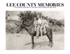 Lee County Memories: A Pictorial History of the mid-1800s through the 1930s Cover