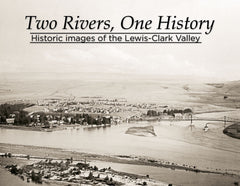 Two Rivers, One History: Historic Images of the Lewis-Clark Valley Cover