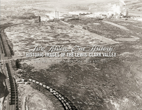 Two Rivers, One History Volume II: Historic Images of the Lewis-Clark Valley — The 1940s, '50s, '60s and '70s Cover