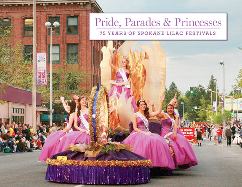 Pride, Parades & Princesses: 75 Years of Spokane Lilac Festivals Cover