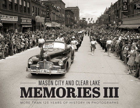 Mason City and Clear Lake Memories III: More Than 125 Years of History in Photographs Cover