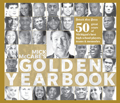 Mick McCabe's Golden Yearbook: 50 Great Years of Michigan's Best High School Players, Teams & Memories Cover