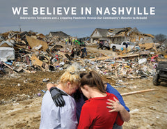 We Believe in Nashville: Destructive Tornadoes and a Crippling Pandemic Reveal Our Community's Resolve to Rebuild Cover