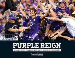 Purple Reign: Orlando City's Inaugural 2015 Major League Soccer Season Cover