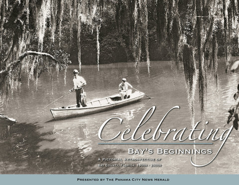 Celebrating Bay's Beginning: A Pictorial Retrospective of Bay County, Florida 1900s - 2000s Cover