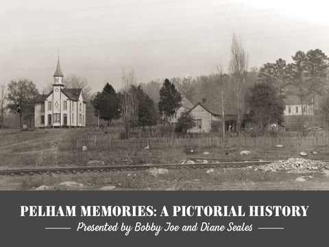 Pelham Memories ~ A Pictorial History: Presented by Bobby Joe and Diane Seales Cover