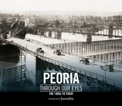 Peoria Through Our Eyes: The 1800s to Today Cover
