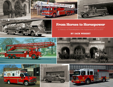 From Horses to Horsepower: A History of Philadelphia's Fire Apparatus 1871 to 2017 Cover