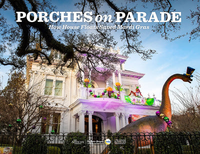 Porches on Parade: How House Floats Saved Mardi Gras