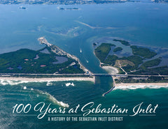 100 Years at Sebastian Inlet: A History of the Sebastian Inlet District Cover