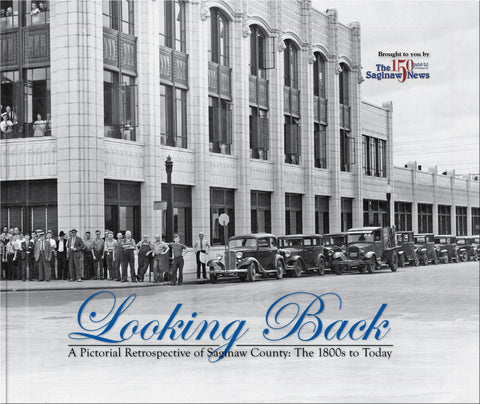 A Pictorial Retrospective of Saginaw County: Looking Back: The 1800s to Today Cover