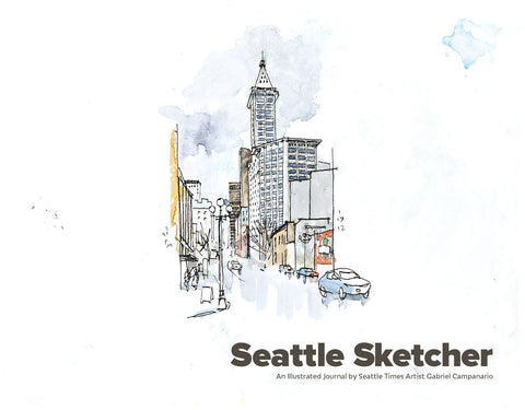 Seattle Sketcher: An Illustrated Journal by <br />Seattle Times Artist Gabriel Campanario Cover