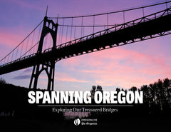 Spanning Oregon: Exploring Our Treasured Bridges Cover
