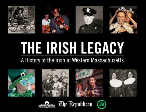 The Irish Legacy: The History of the Irish in Western Massachusetts Cover