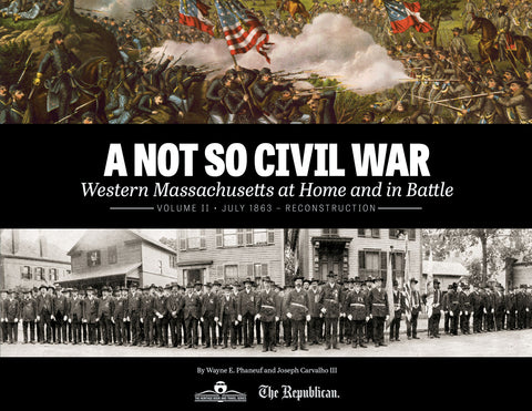 A Not So Civil War: Western Massachusetts at Home and in Battle: Volume II • July 1863 – Reconstruction Cover
