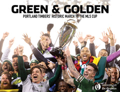 Green & Golden: Portland Timbers' Historic March to the MLS Cup Cover