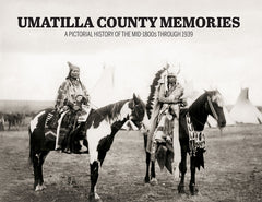 Umatilla County Memories: A Pictorial History of the mid-1800s through 1939 Cover