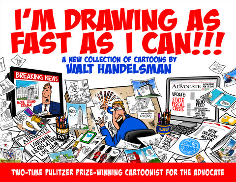 I'm Drawing As Fast As I Can!!!: A New Collection of Cartoons by Walt Handelsman Cover