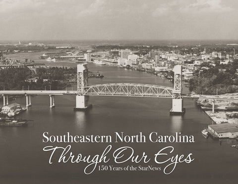 Southeastern North Carolina Through Our Eyes: 150 Years of the StarNews Cover