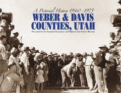 A Pictorial History of 1940-1975: Weber & Davis Counties, Utah Cover