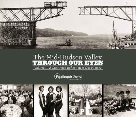The Mid-Hudson Valley Through Our Eyes: Volume II: A Continued Reflection of Our History Cover