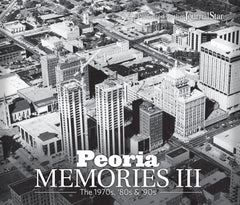 Peoria Memories III: The 1970s, '80s & '90s Cover