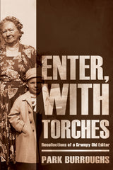 Enter, With Torches: Recollections of a Grumpy Old Editor by Park Burroughs Cover