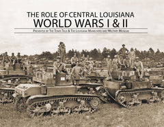 The Role of Central Louisiana: World Wars I & II: Presented by the Town Talk & The Louisiana Maneuvers and Military Museum Cover