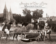 Marathon County: Images of our Lives: On the Centennial Anniversary of the Wausau Daily Herald Cover