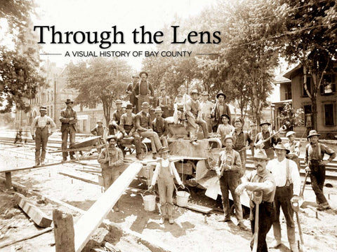 Through the Lens: A Visual History of Bay County Cover