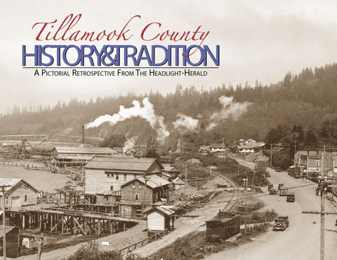 Tillamook County History & Tradition: A Pictorial Retrospective from the Headlight-Herald Cover