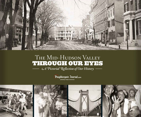 The Mid-Hudson Valley: Through Our Eyes: A Pictorial Reflection of Our History Cover