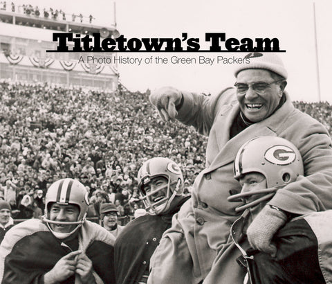 Titletown's Team: A Photographic History of the Green Bay Packers Cover