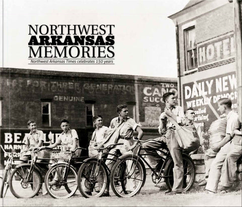 Northwest Arkansas Memories: Northwest Arkansas Times Celebrates 150 Years Cover