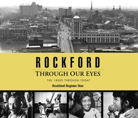 Rockford Through Our Eyes: the 1800s Through Today Cover