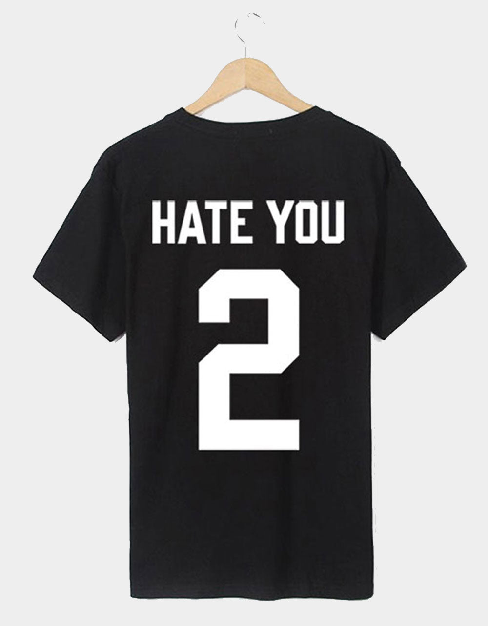 T-shirt Hate you too