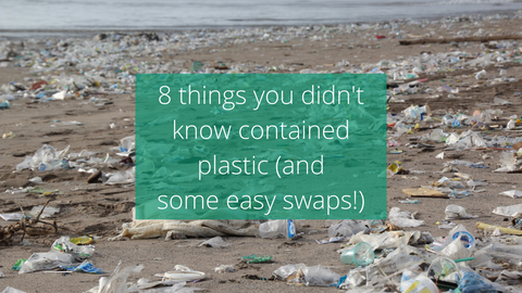 Plastic pollution: 8 things you didn't know contained plastic