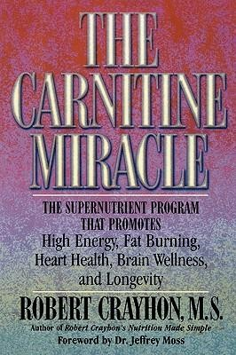 The Carnitine Miracle Robert Crayhon M.S. Soft Back 240 Pages