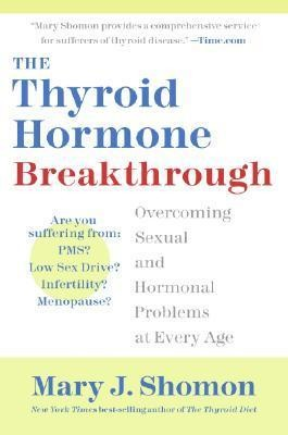 The Thyroid Hormone Breakthrough Overcoming Sexual & Hormonal Problems at Every Age Mary J Shomon 406 Pages Paper Back