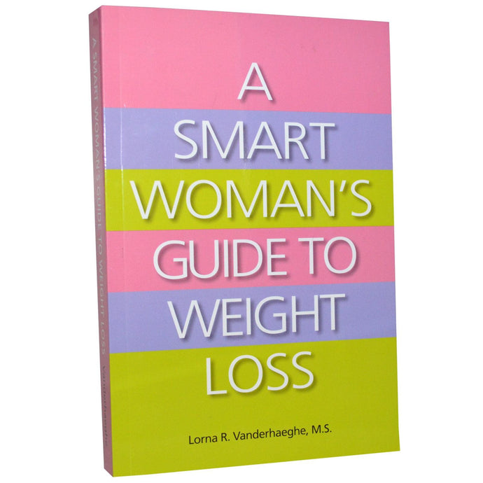 A Smart Woman's Guide to Weight Loss Lorna Vanderhaeghe 280 Pages Paper Back