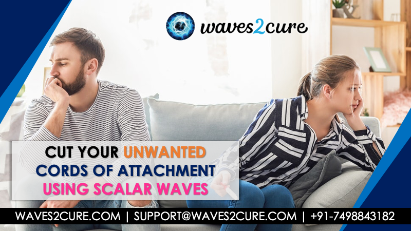 Cut all your cords of attachment using Scalar Waves