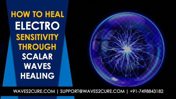 Electro Sensitivity And How To Heal This Through Scalar Waves Healing