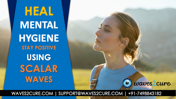 Heal Mental HygieneStayPositive Using Scalar Waves