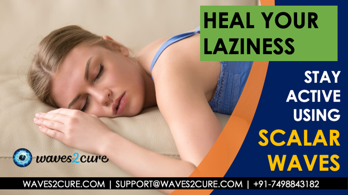 Heal Your Laziness and Stay Active Using Scalar Waves
