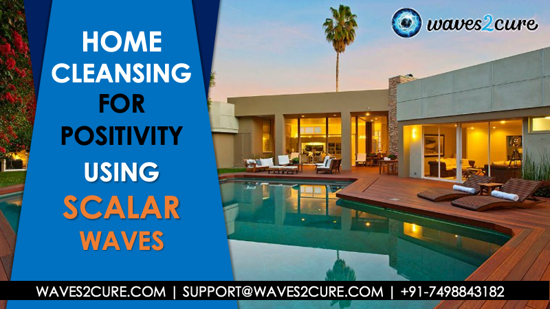 Home Cleansing For Positivity - Using  Scalar Waves