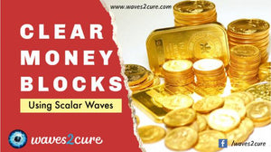 Clear Money Blocks For Financial Abundance Using Scalar Waves