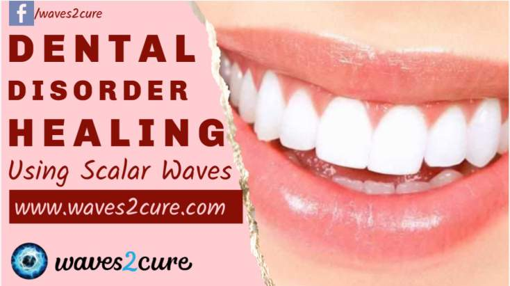 Dental Disorder Healing Using Scalar Waves