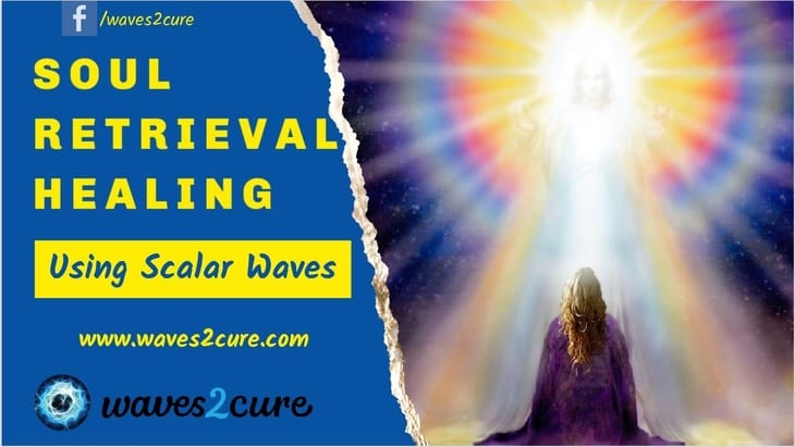 Soul Retrieval Healing Using Scalar Waves