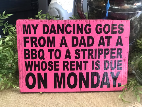 """My dancing goes from..."" Wood Sign"